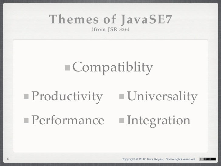 Themes of JavaSE7              (from JSR 336)          Compatiblity    Productivity            Universality    Performance...