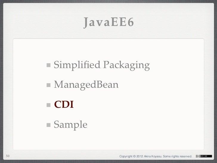 JavaEE6     Simplified Packaging     ManagedBean     CDI     Sample50                 Copyright © 2012 Akira Koyasu. Some r...