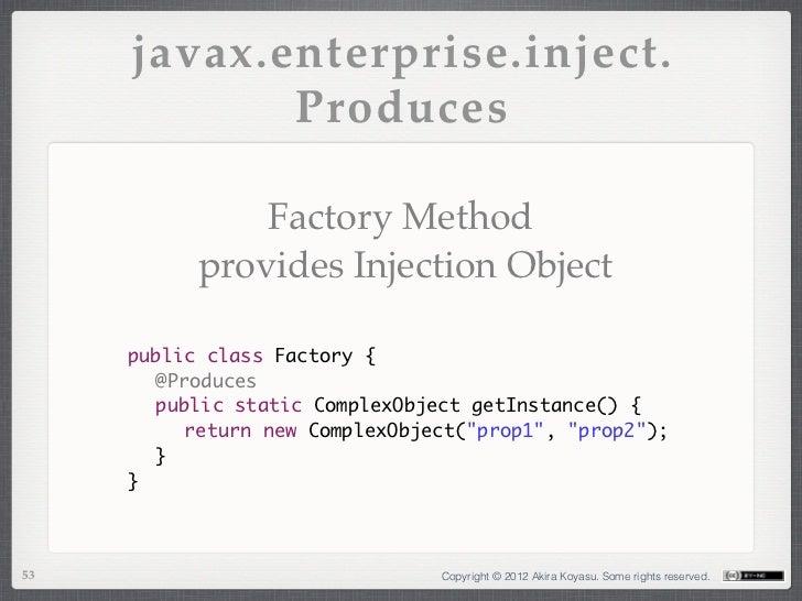 javax.enterprise.inject.            Produces               Factory Method           provides Injection Object     public c...