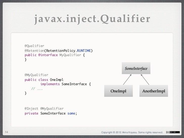 javax.inject.Qualifier     @Qualifier     @Retention(RetentionPolicy.RUNTIME)     public @interface MyQualifier {     }   ...