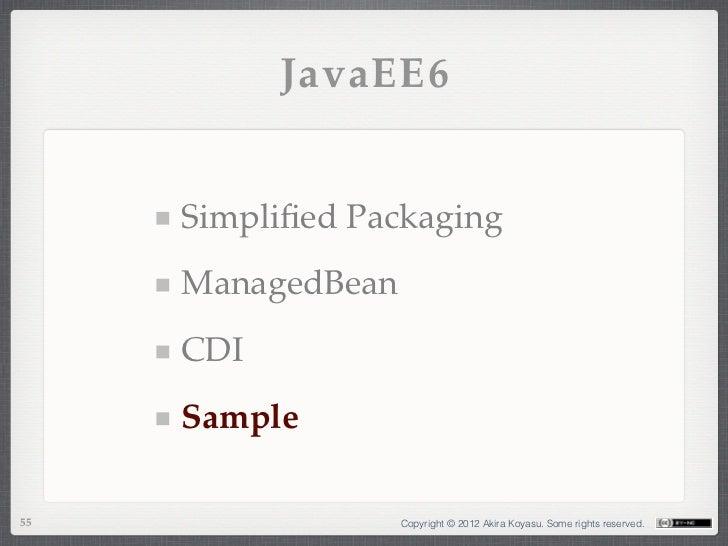 JavaEE6     Simplified Packaging     ManagedBean     CDI     Sample55                 Copyright © 2012 Akira Koyasu. Some r...