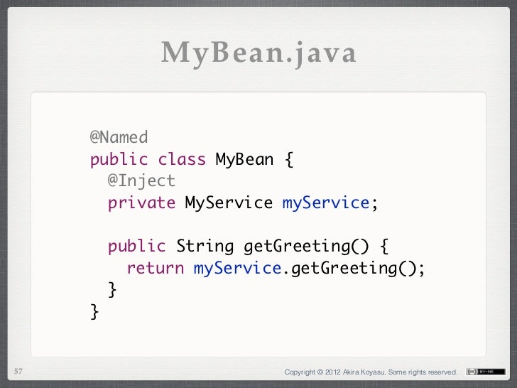 MyBean.java     @Named     public class MyBean {      @Inject      private MyService myService;      public String getG...