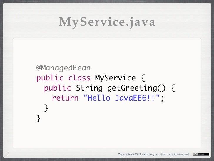 "MyService.java     @ManagedBean     public class MyService {      public String getGreeting() {       return ""Hello Jav..."