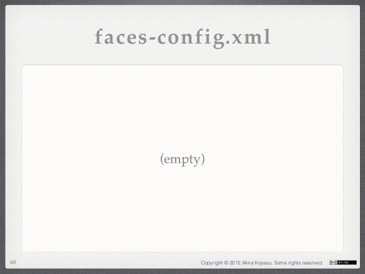 faces-config.xml          (empty)60              Copyright © 2012 Akira Koyasu. Some rights reserved.