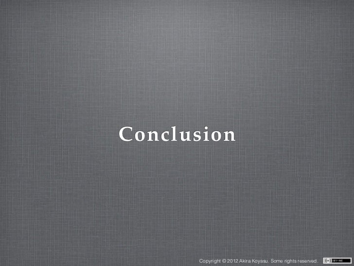 Conclusion      Copyright © 2012 Akira Koyasu. Some rights reserved.