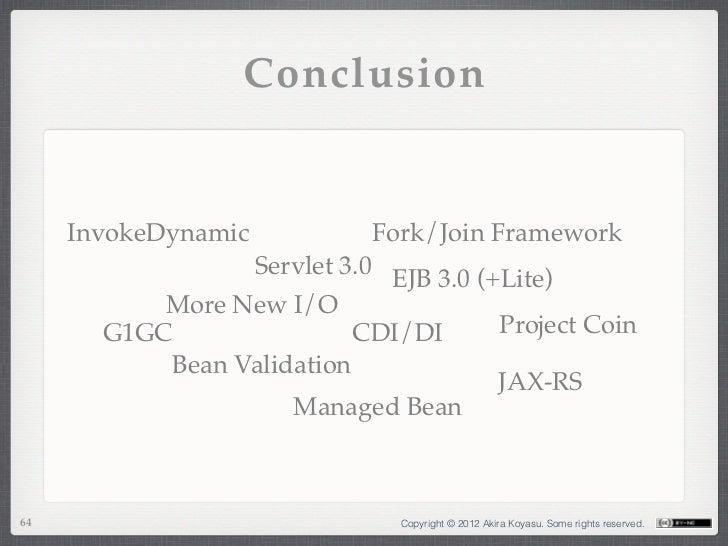 Conclusion     InvokeDynamic           Fork/Join Framework                 Servlet 3.0 EJB 3.0 (+Lite)           More New ...