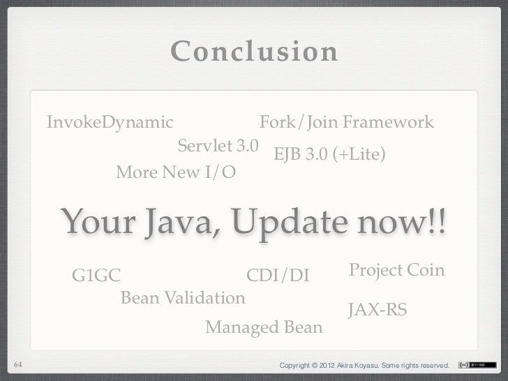 Conclusion     InvokeDynamic           Fork/Join Framework                  Servlet 3.0 EJB 3.0 (+Lite)            More Ne...