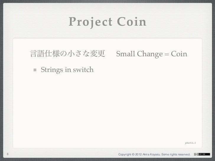 Project Coin    言語仕様の小さな変更           Small Change = Coin     Strings in switch                                            ...