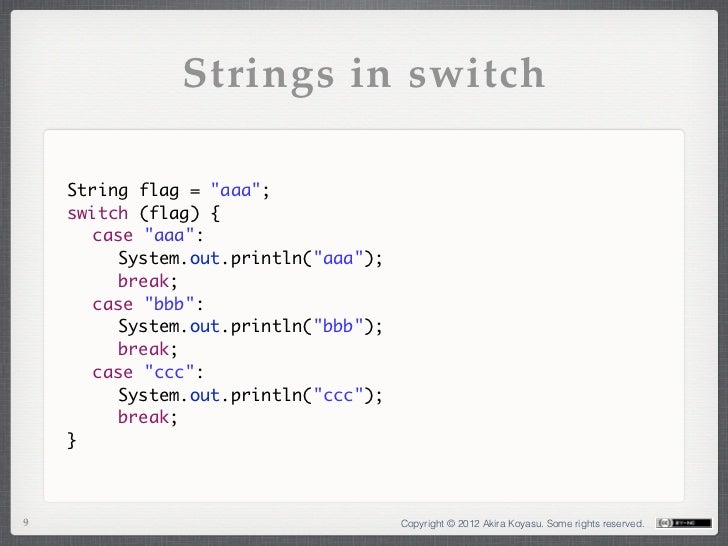 """Strings in switch    String flag = """"aaa"""";    switch (flag) {     case """"aaa"""":      System.out.println(""""aaa"""");      bre..."""