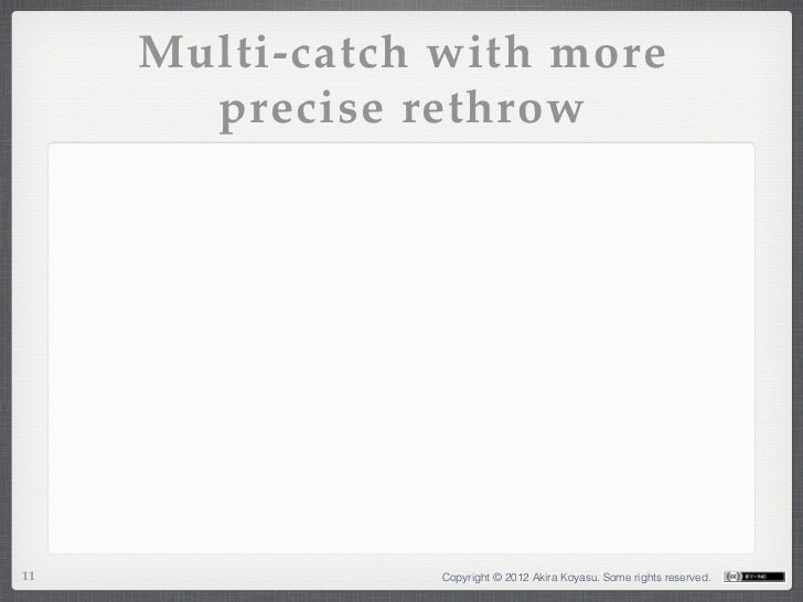 Multi-catch with more       precise rethrow11               Copyright © 2012 Akira Koyasu. Some rights reserved.