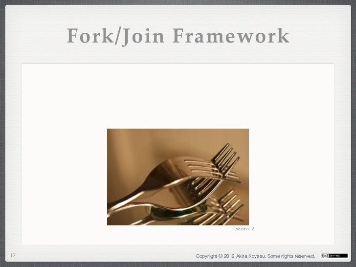 Fork/Join Framework                                 photo.217              Copyright © 2012 Akira Koyasu. Some rights rese...