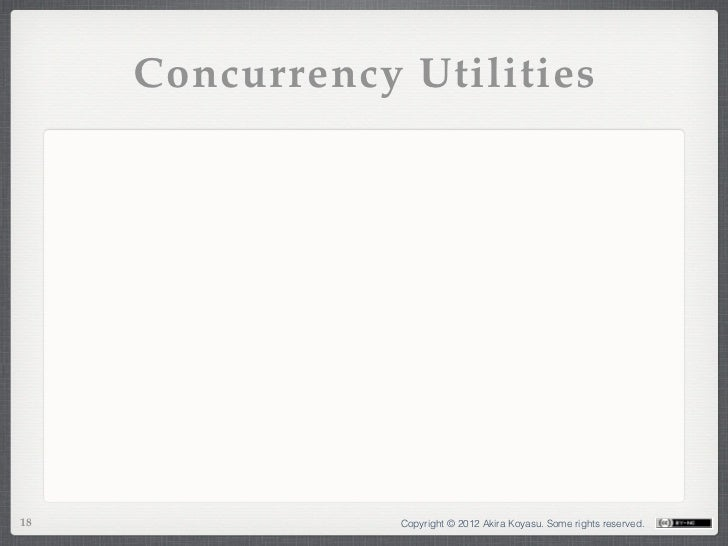 Concurrency Utilities18               Copyright © 2012 Akira Koyasu. Some rights reserved.