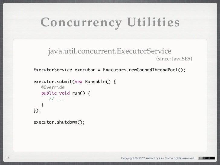 Concurrency Utilities          java.util.concurrent.ExecutorService                                                       ...