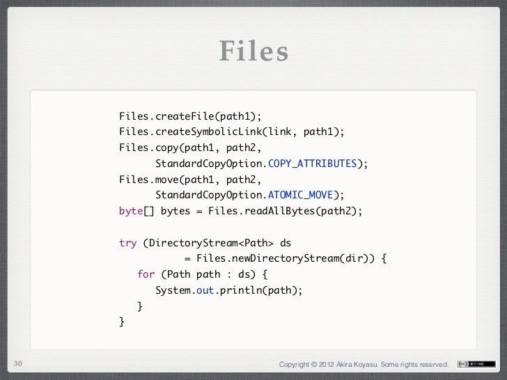 Files     Files.createFile(path1);     Files.createSymbolicLink(link, path1);     Files.copy(path1, path2,           Sta...