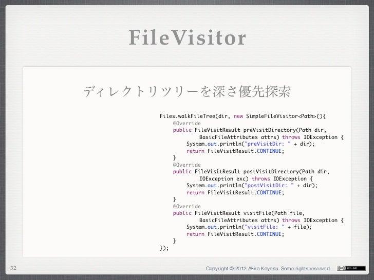 FileVisitor     ディレクトリツリーを深さ優先探索          Files.walkFileTree(dir, new SimpleFileVisitor<Path>(){             @Override   ...