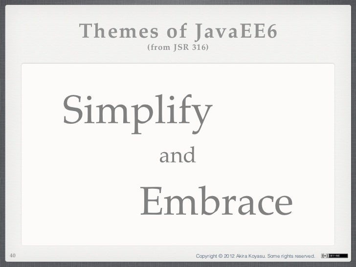 Themes of JavaEE6          (from JSR 316)     Simplify            and          Embrace40                   Copyright © 201...