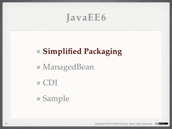 JavaEE6     Simplified Packaging     ManagedBean     CDI     Sample42                 Copyright © 2012 Akira Koyasu. Some r...
