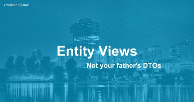 Entity Views - Not your father's DTOs @JavaViennaMeetup 2018-12-03