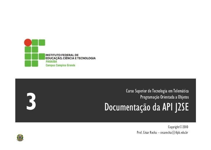 Curso Superior de Tecnologia em Telemática               Programação Orientada a ObjetosDocumentação da API J2SE          ...