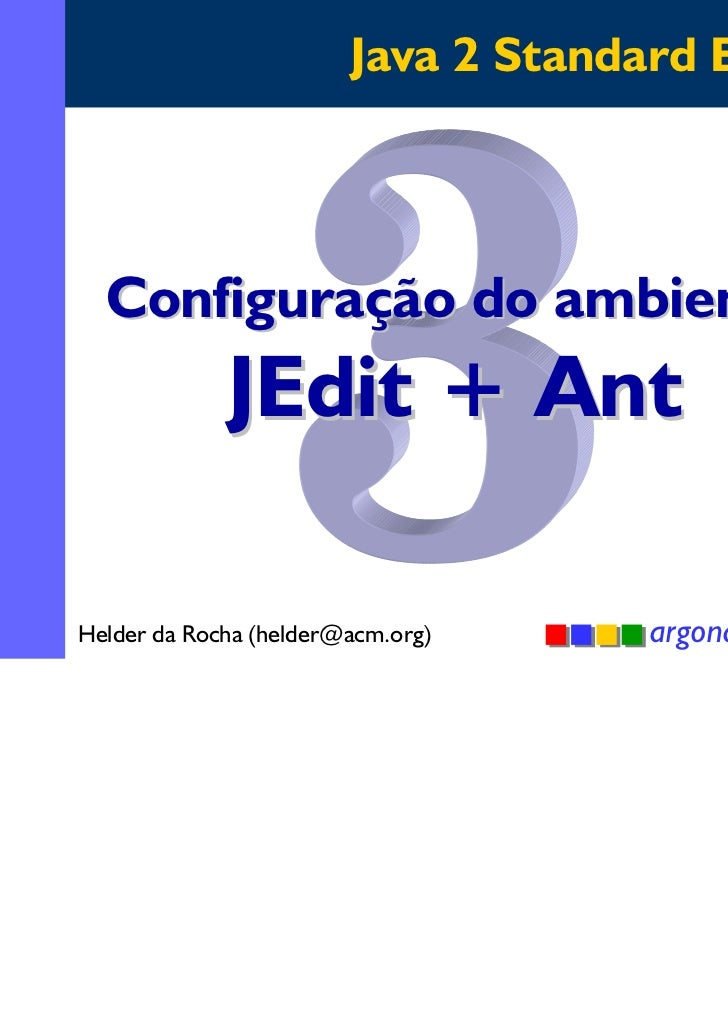 Java 2 Standard Edition  Configuração do ambiente             JEdit + AntHelder da Rocha (helder@acm.org)     argonavis.co...