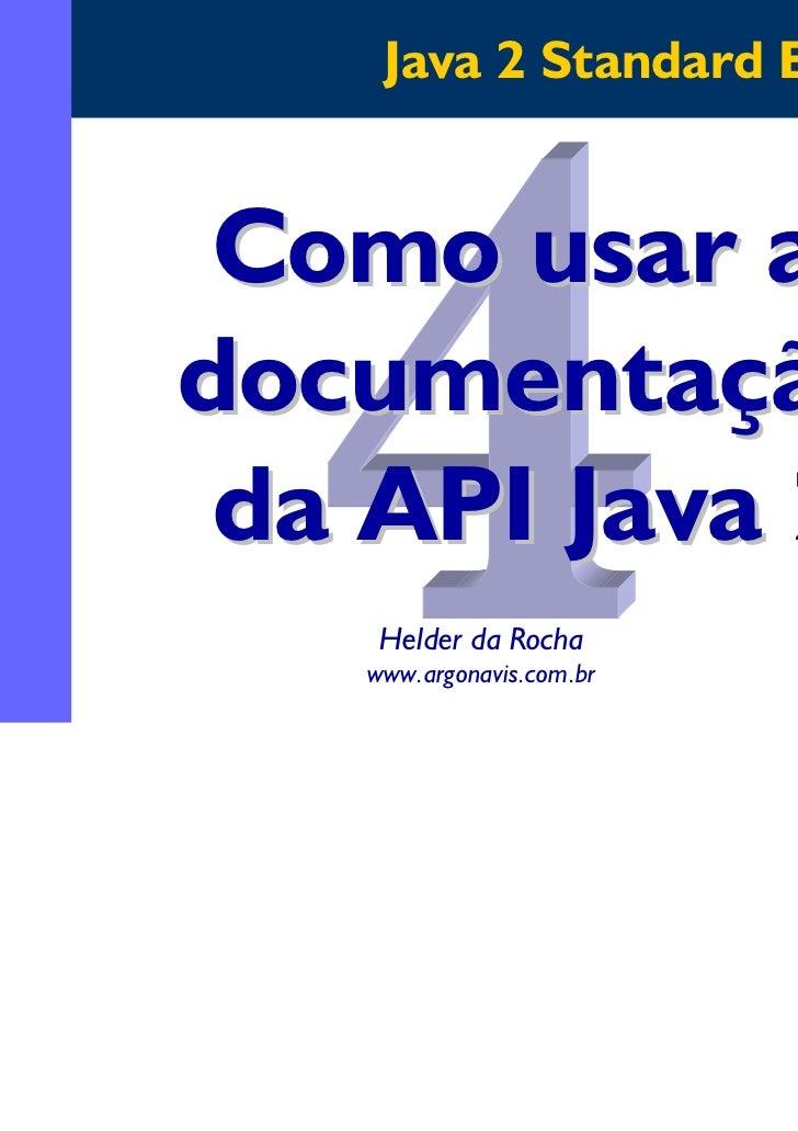 Java 2 Standard Edition Como usar adocumentação da API Java 2    Helder da Rocha   www.argonavis.com.br                   ...