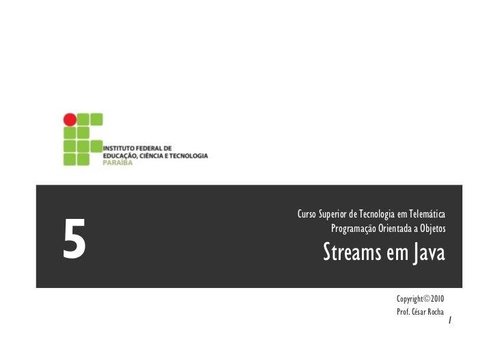 Curso Superior de Tecnologia em Telemática         Programação Orientada a Objetos       Streams em Java                  ...
