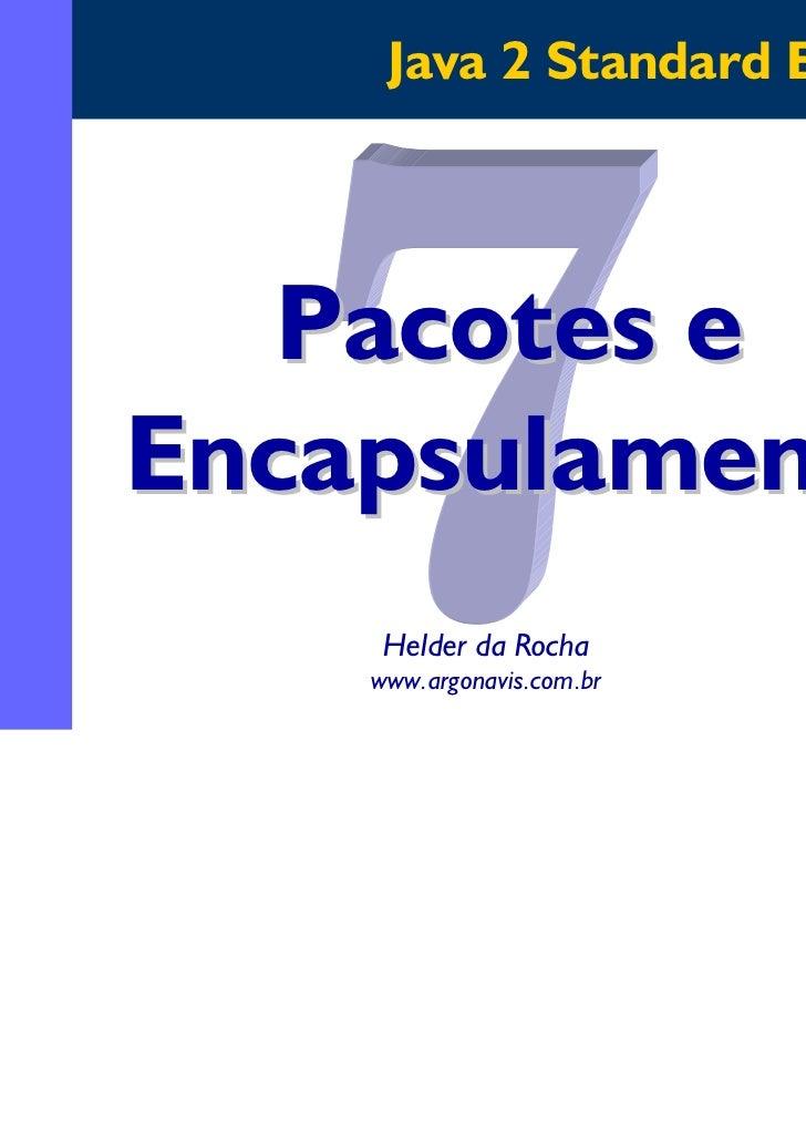 Java 2 Standard Edition   Pacotes eEncapsulamento     Helder da Rocha    www.argonavis.com.br                           1