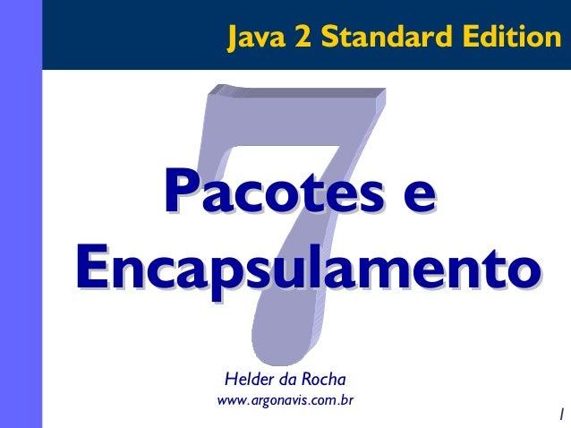 Java 2 Standard Edition  Pacotes e Encapsulamento Helder da Rocha www.argonavis.com.br  1