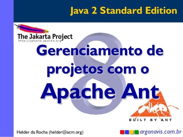 Java 2 Standard Edition  Gerenciamento de projetos com o  Apache Ant  Helder da Rocha (helder@acm.org)  argonavis.com.br 1