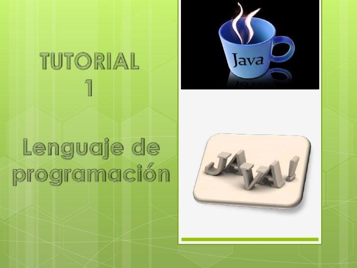 TUTORIAL<br />1<br />Lenguaje de programación<br />