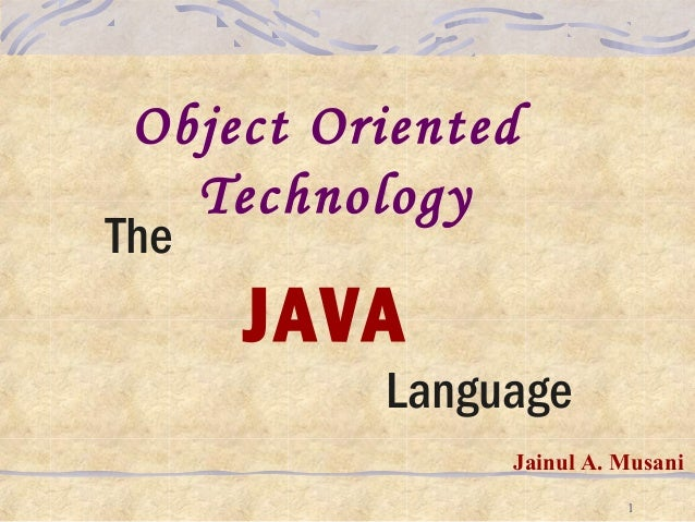 Object Oriented Technology  The  JAVA Language Jainul A. Musani 1