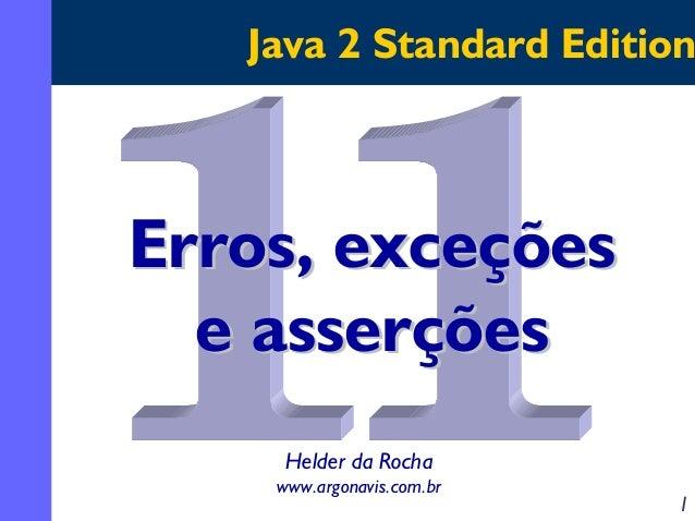Java 2 Standard Edition  Erros, exceções e asserções Helder da Rocha www.argonavis.com.br  1