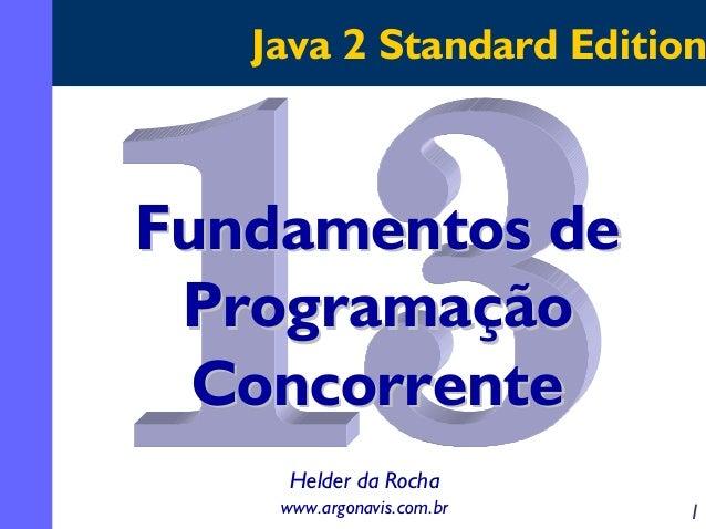 Java 2 Standard Edition  Fundamentos de Programação Concorrente Helder da Rocha www.argonavis.com.br  1