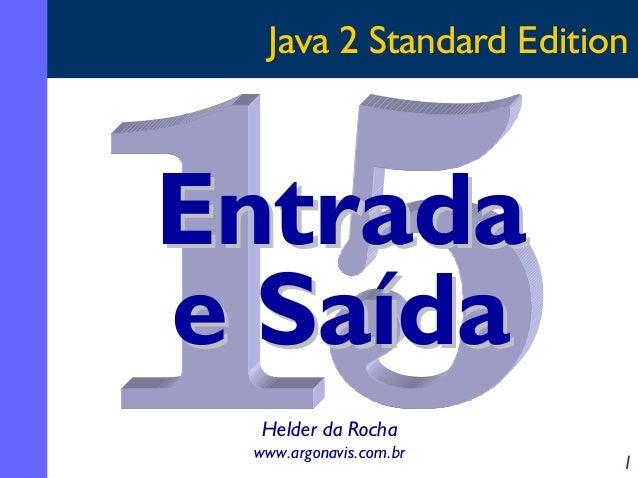 Java 2 Standard Edition  Entrada e Saída Helder da Rocha www.argonavis.com.br  1