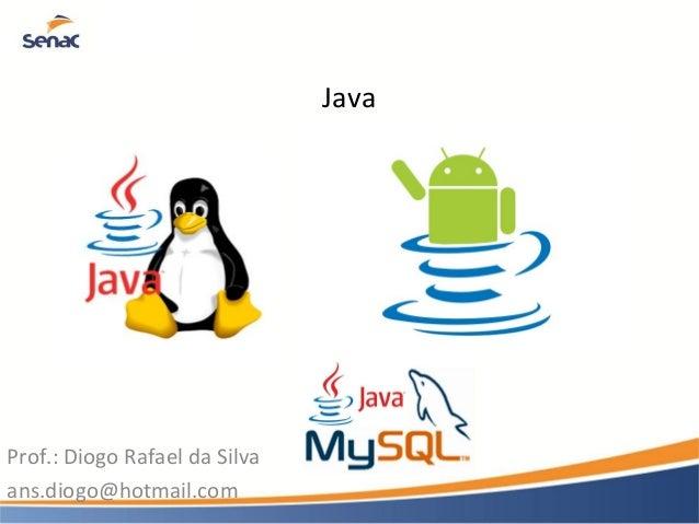 Java Prof.: Diogo Rafael da Silva ans.diogo@hotmail.com