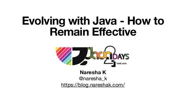 Evolving with Java - How to Remain Effective Naresha K @naresha_k  https://blog.nareshak.com/