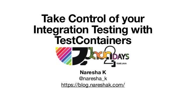 Take Control of your Integration Testing with TestContainers Naresha K @naresha_k  https://blog.nareshak.com/