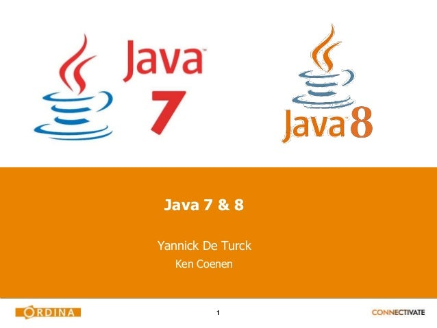 1 Java 7 & 8 Yannick De Turck Ken Coenen