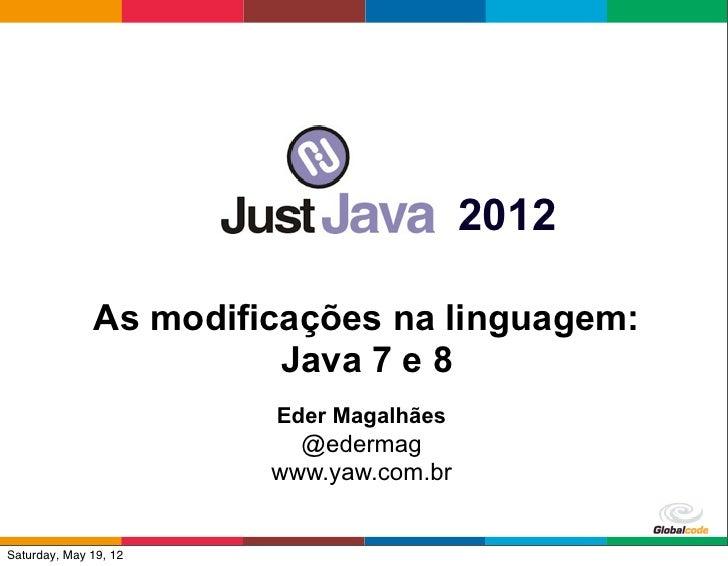2012              As modificações na linguagem:                        Java 7 e 8                       Eder Magalhães    ...