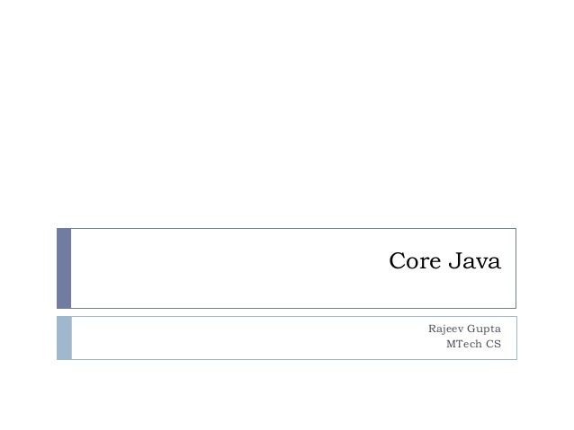 Core Java   Rajeev Gupta      MTech CS