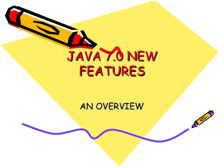 JAVA 7.0 NEW FEATURES AN OVERVIEW