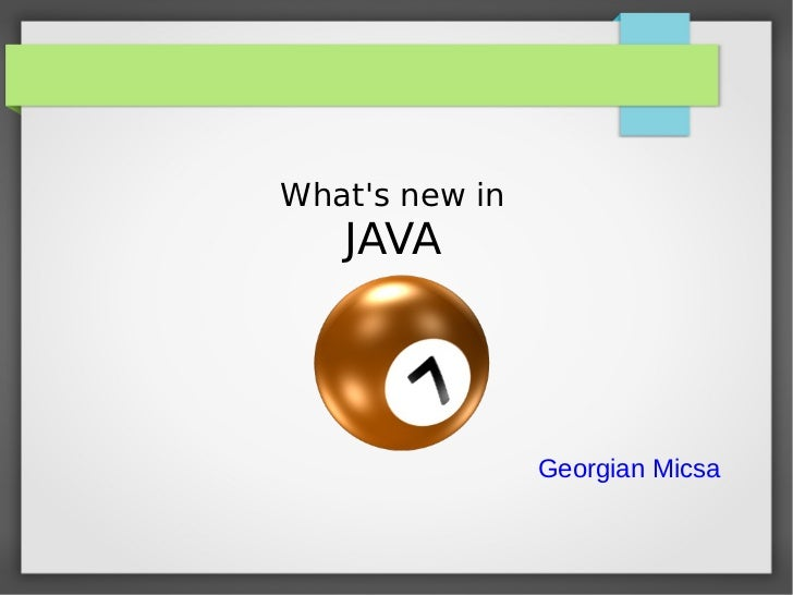 Whats new in   JAVA                Georgian Micsa