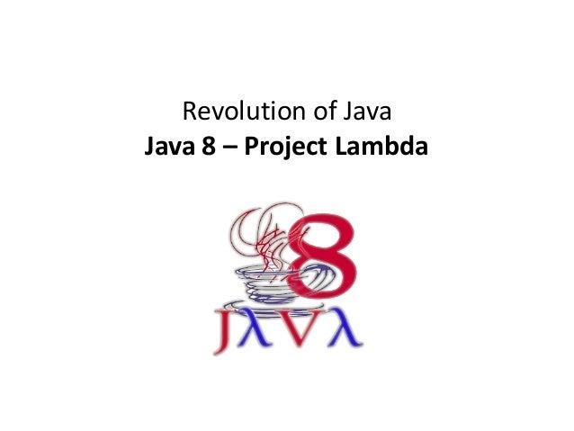 Revolution of JavaJava 8 – Project Lambda