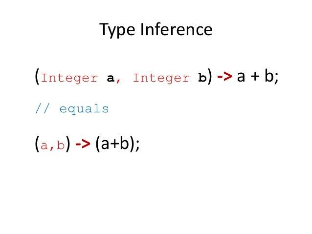 Type Inference(Integer   a, Integer b)    -> a + b;// equals(a,b) -> (a+b);