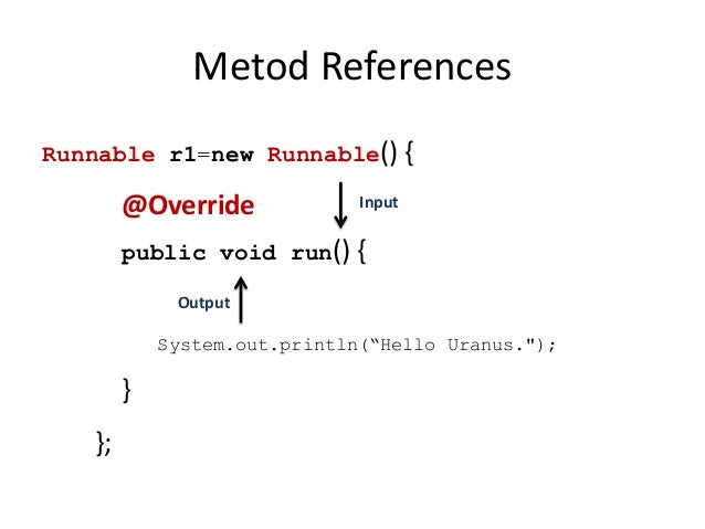 Metod ReferencesRunnable r1=new Runnable() {        @Override             Input        public void run() {             Out...