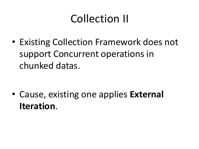 Collection II• Existing Collection Framework does not  support Concurrent operations in  chunked datas.• Cause, existing o...