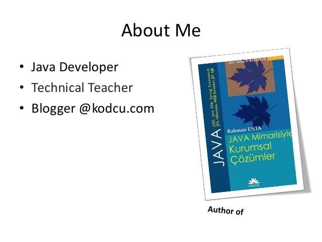 About Me• Java Developer• Technical Teacher• Blogger @kodcu.com