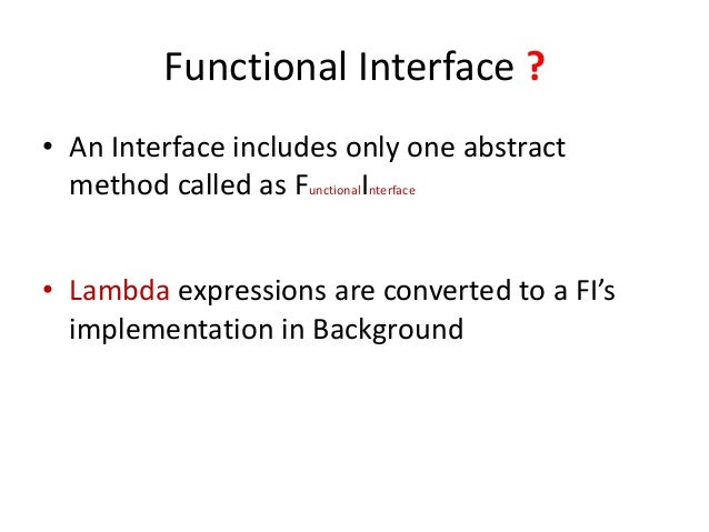 Functional Interface ?• An Interface includes only one abstract  method called as FunctionalInterface• Lambda expressions ...