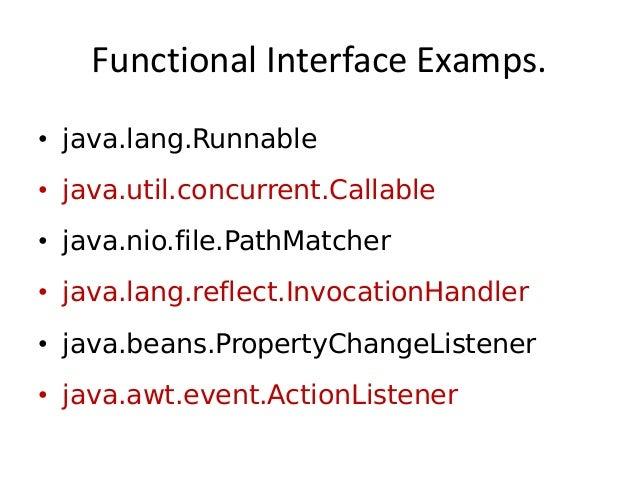 Functional Interface Examps.• java.lang.Runnable• java.util.concurrent.Callable• java.nio.file.PathMatcher• java.lang.refl...