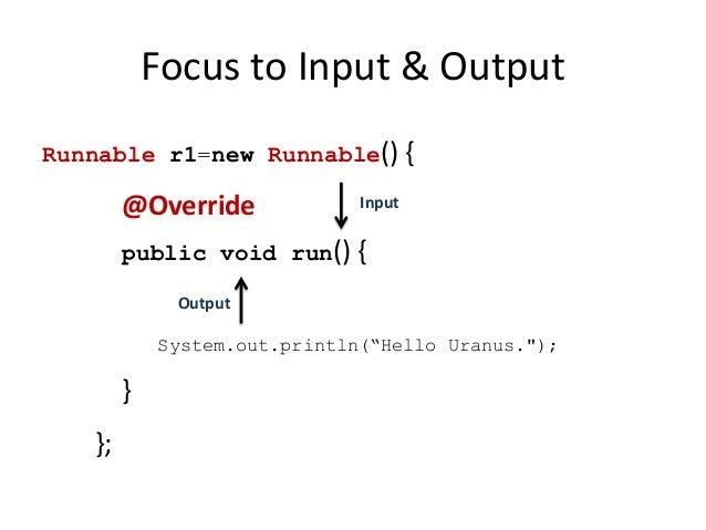 Focus to Input & OutputRunnable r1=new Runnable() {        @Override             Input        public void run() {         ...